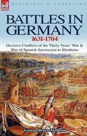 Battles in Germany 1631-1704 by George Bruce Malleson