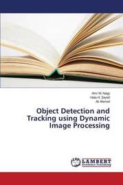 Object Detection and Tracking Using Dynamic Image Processing by M Nagy Amr