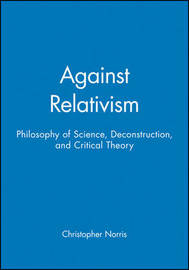 Against Relativism by Christopher Norris