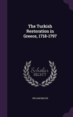 The Turkish Restoration in Greece, 1718-1797 by William Miller image