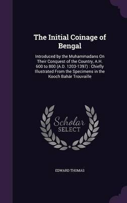The Initial Coinage of Bengal by Edward Thomas image