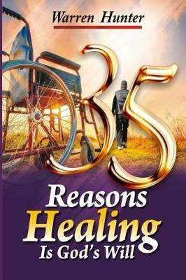 35 Reasons Healing Is God's Will by Warren Hunter