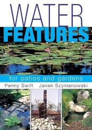 Water Features for Patios and Gardens by Penny Swift