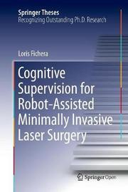 Cognitive Supervision for Robot-Assisted Minimally Invasive Laser Surgery by Loris Fichera