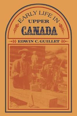 Early Life in Upper Canada by Edwin C. Guillet