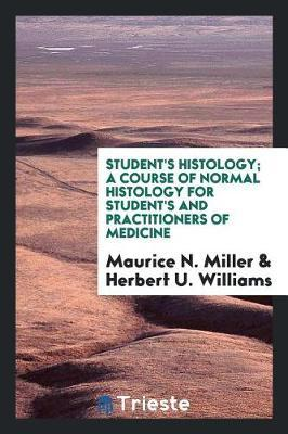 Student's Histology; A Course of Normal Histology for Student's and Practitioners of Medicine by Maurice N. Miller