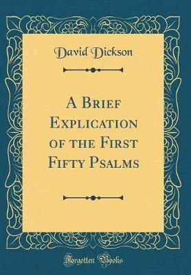 A Brief Explication of the First Fifty Psalms (Classic Reprint) by David Dickson image