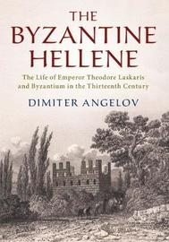 The Byzantine Hellene by Dimiter Angelov