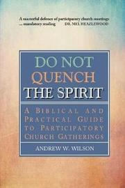 Do Not Quench the Spirit by Andrew W Wilson