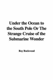 Under the Ocean to the South Pole or the Strange Cruise of the Submarine Wonder by Roy Rockwood, pse image