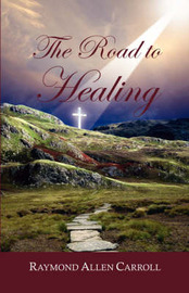 The Road to Healing by Raymond Allen Carroll image