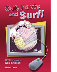 Cut, Paste and Surf!: ICT Exercises for Key Stage 3 English: Student Book by Helen Orme image