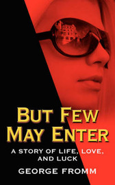But Few May Enter: A Story of Life, Love, and Luck by George Fromm image