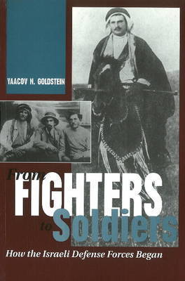 From Fighters To Soldiers by Yaacov N. Goldstein