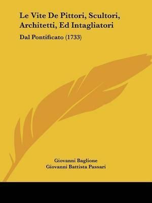 Le Vite De Pittori, Scultori, Architetti, Ed Intagliatori: Dal Pontificato (1733) by Giovanni Baglione