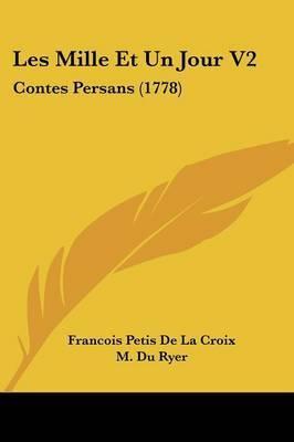 Les Mille Et Un Jour V2: Contes Persans (1778) by Francois Petis De La Croix