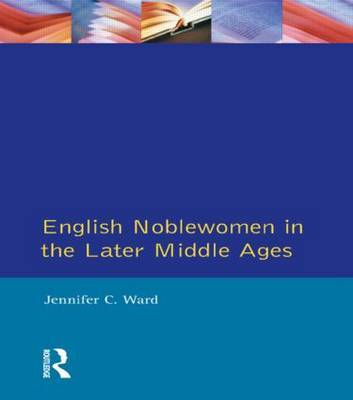 English Noblewomen in the Later Middle Ages by Jennifer C. Ward image