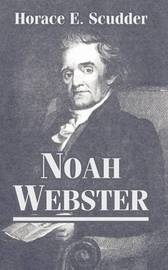 Noah Webster by Horace Elisha Scudder