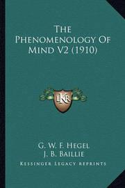 The Phenomenology of Mind V2 (1910) the Phenomenology of Mind V2 (1910) by G W F Hegel
