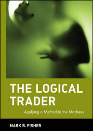 The Logical Trader by Mark B. Fisher