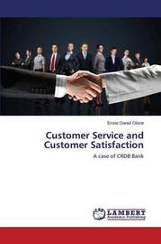 Customer Service and Customer Satisfaction by Daniel Okiror Erone