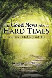 The Good News about Hard Times by Jonathan H Wilson