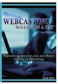 Webcasting Success in A Day by Sam Key