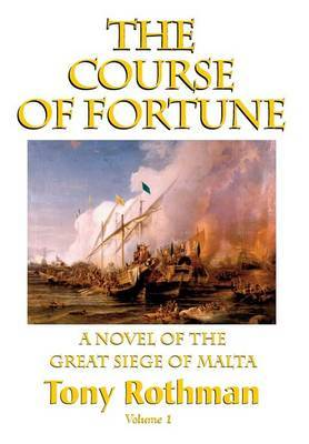 The Course of Fortune-A Novel of the Great Siege of Malta Vol. 1 by Christopher J Priest