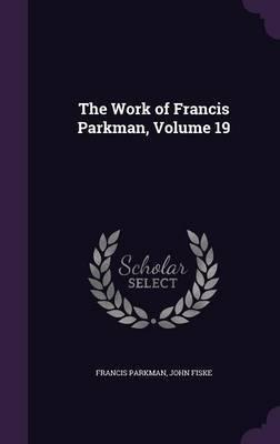 The Work of Francis Parkman, Volume 19 by Francis Parkman image