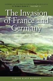 The Invasion of France and Germany, 1944-1945 by Samuel Eliot Morison