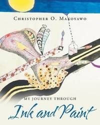 My Journey Through Ink and Paint by Christopher O Makoyawo image