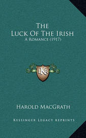 The Luck of the Irish: A Romance (1917) by Harold Macgrath