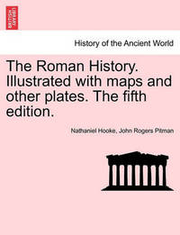 The Roman History. Illustrated with Maps and Other Plates. the Fifth Edition. by Nathaniel Hooke
