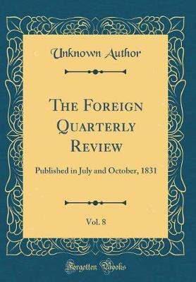 The Foreign Quarterly Review, Vol. 8 by Unknown Author