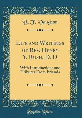 Life and Writings of Rev. Henry Y. Rush, D. D by B F Vaughan image