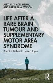 Life After a Rare Brain Tumour and Supplementary Motor Area Syndrome by Alex Jelly