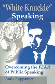 White Knuckle Speaking: Overcoming the FEAR of Public Speaking by Andy Ruppanner image