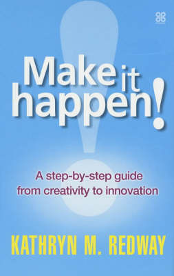 Make it Happen!: A Step-by-step Guide to Innovation in the Workplace by Kathryn Redway image