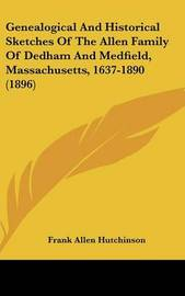 Genealogical and Historical Sketches of the Allen Family of Dedham and Medfield, Massachusetts, 1637-1890 (1896) image