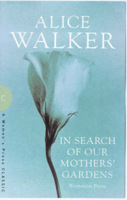 alice walker in search of our mothers gardens essay Reaction essay - alice walker in search of our mother's gardens if we apply the principle of creative suffering to walker's paraphrase, may the sadness caused by.