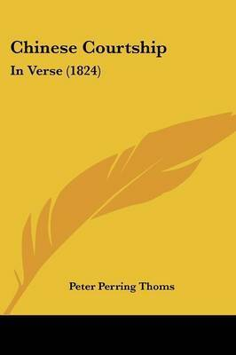 Chinese Courtship: In Verse (1824) by Peter Perring Thoms
