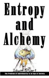 Entropy and Alchemy: the Problem of Individuality in an Age of Society by Edwin Stuart image