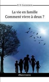 La Vie en Famille - Comment Vivre a Deux? by Bernard Henri Gausseron