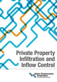 Private Property Infiltration and Inflow Control by Water Environment Federation