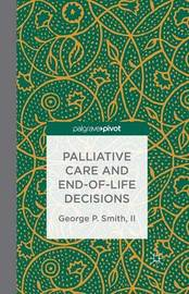 Palliative Care and End-of-Life Decisions by G Smith