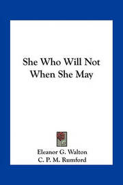 She Who Will Not When She May by Eleanor G. Walton