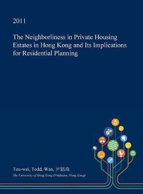 The Neighborliness in Private Housing Estates in Hong Kong and Its Implications for Residential Planning by Tou-Wei Todd Wan