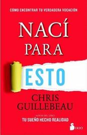 Naci Para Esto by Chris Guillebeau