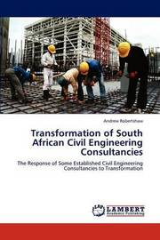Transformation of South African Civil Engineering Consultancies by Andrew Robertshaw