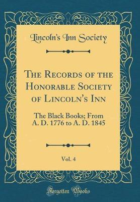 The Records of the Honorable Society of Lincoln's Inn, Vol. 4 by Lincoln's Inn Society